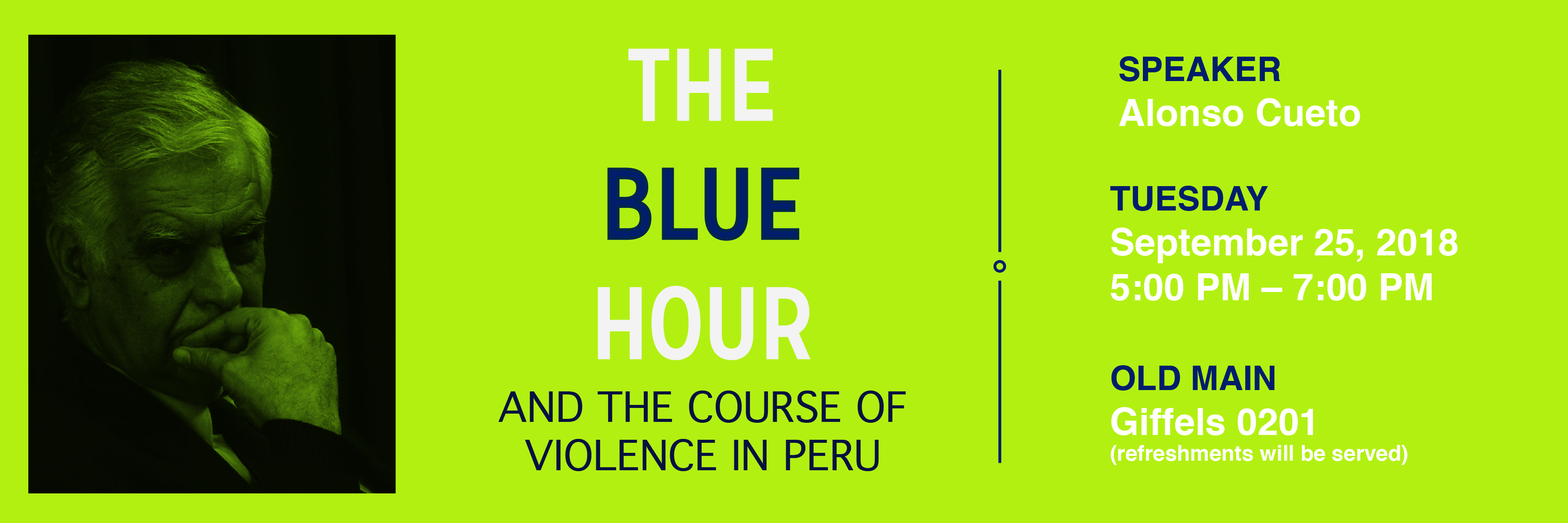 The Blue Hour and the Course of Violence in Peru | Speaker Alonso Cueto | Tuesday September 25, 2018; 5:00pm - 7:00pm; Old Main Giffels 0201 (refreshments will be served)