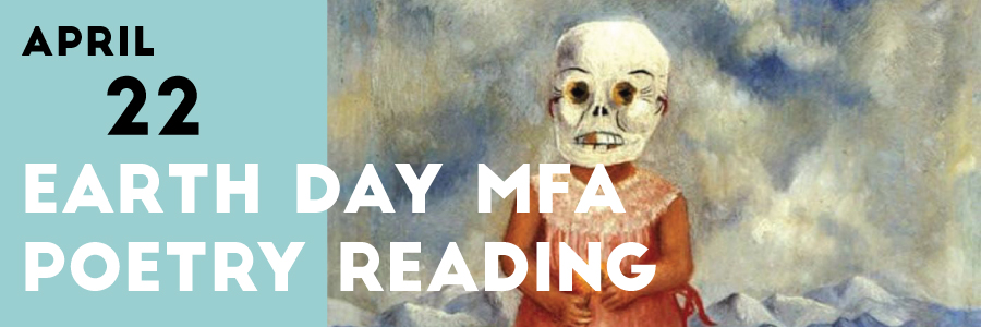 April 22 Earth Day MFA Poetry Reading