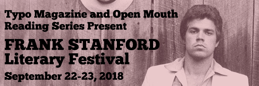 Typo Magazine and Open Mouth Reading Series Present Frank Stanford Literary Festival September 22-23, 2018