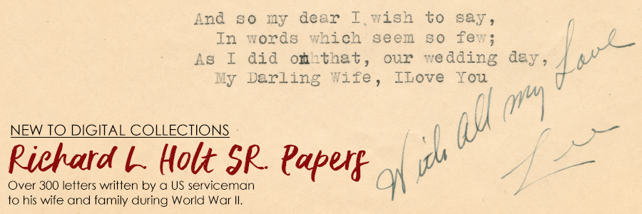 Richard L. Holt, Sr. Papers Digital Collection; over 300 lettters written by a US serviceman to his wife and family during World war II