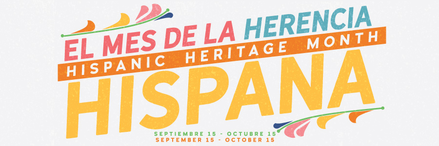 El Mes De La Herencia Hispana (Hispanic Heritage Month) September 15 - October 15
