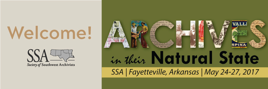 Welcome! SSA -- Society of Southwest Archivists. Archives in their Natural State; SSA; Fayetteville, Arkansas; May 24-27, 2017