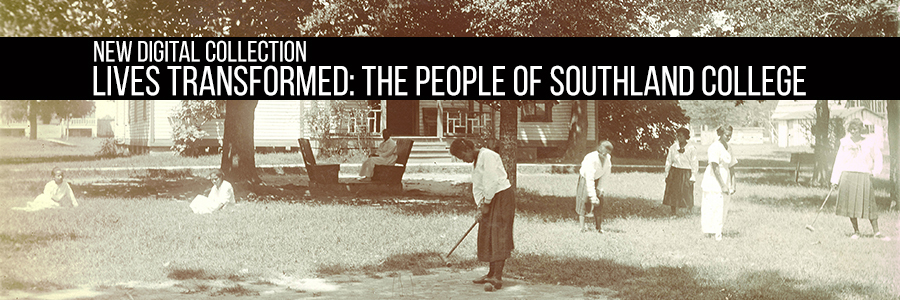 New Digital Collection: Lives Transformed: the People of Southland College