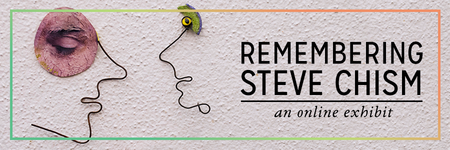 Remembering Steve Chism -- an online exhibit