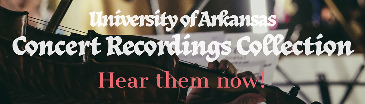 University of Arkansas Concert Recordings Collection -- Hear them now!
